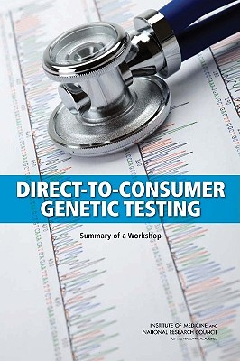 Direct-To-Consumer Genetic Testing: Summary of a Workshop - National Research Council, and Institute of Medicine, and Board on Health Care Services