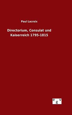 Directorium, Consulat Und Kaiserreich 1795-1815 - LaCroix, Paul