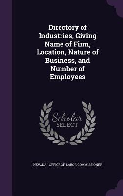 Directory of Industries, Giving Name of Firm, Location, Nature of Business, and Number of Employees - Office of Labor Commissioner, Nevada
