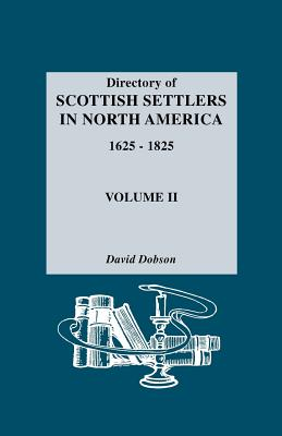 Directory of Scottish Settlers in North America, 1625-1825. Volume II - Dobson, David