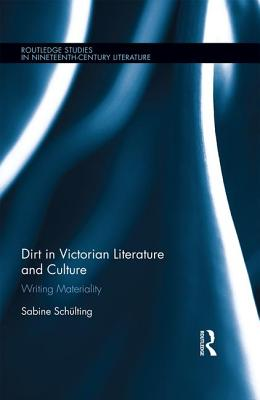 Dirt in Victorian Literature and Culture: Writing Materiality - Schulting, Sabine