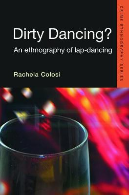 Dirty Dancing: An Ethnography of Lap Dancing - Colosi, Rachela