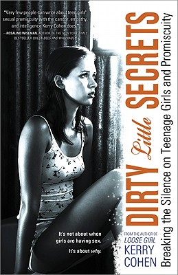 Dirty Little Secrets: Breaking the Silence on Teenage Girls and Promiscuity - Cohen, Kerry