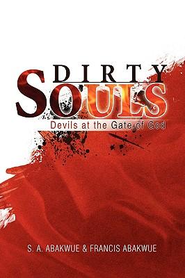 Dirty Souls - S a Abakwue & Francis Abakwue, A Abakwue & Francis Abakwue