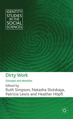 Dirty Work: Concepts and Identities - Simpson, Ruth (Editor), and Slutskaya, Natasha (Editor), and Lewis, Patricia (Editor)
