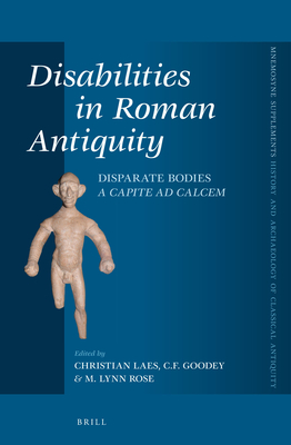 Disabilities in Roman Antiquity: Disparate Bodies A Capite ad Calcem - Laes, Christian (Editor), and Goodey, Chris (Editor), and Rose, M. Lynn (Editor)
