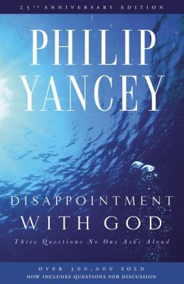 Disappointment with God: Three Questions No One Asks Aloud - Yancey, Philip