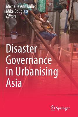 Disaster Governance in Urbanising Asia - Miller, Michelle Ann (Editor)