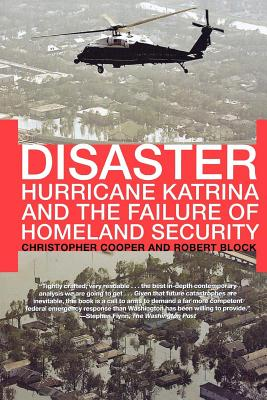 Disaster: Hurricane Katrina and the Failure of Homeland Security - Cooper, Christopher, Dr., and Block, Robert