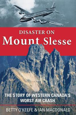 Disaster on Mount Slesse: The Story of Western Canada's Worst Air Crash - O'Keefe, Betty