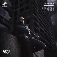 Disaster Piece - Flowdan