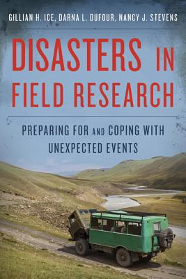 Disasters in Field Research: Preparing for and Coping with Unexpected Events - Ice, Gillian H., and Dufour, Darna L., and Stevens, Nancy J.