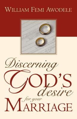 Discerning God's Desire for Your Marriage: Owner's Manual - Awodele, William Femi