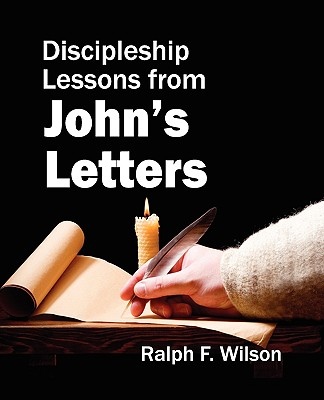 Discipleship Lessons from John's Letters - Wilson, Ralph F