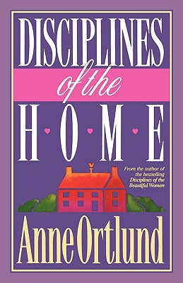 Disciplines of the Home - Ortlund, Anne