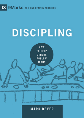 Discipling: How to Help Others Follow Jesus - Dever, Mark