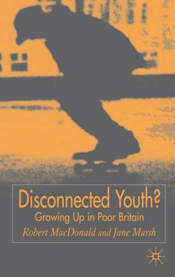 Disconnected Youth? - MacDonald, Robert, PSE, and Marsh, Jane
