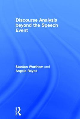 Discourse Analysis beyond the Speech Event - Wortham, Stanton, and Reyes, Angela