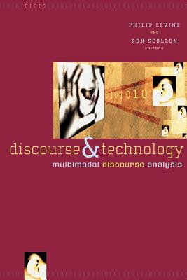 Discourse and Technology: Multimodal Discourse Analysis - Levine, Philip (Editor), and Scollon, Ron (Editor)