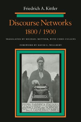Discourse Networks, 1800/1900 - Kittler, Friedrich