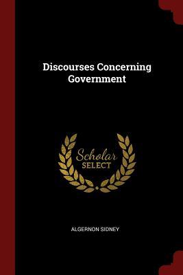 Discourses Concerning Government - Sidney, Algernon