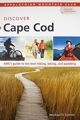 Discover Cape Cod: AMC's Guide to the Best Hiking, Biking, and Paddling - O'Connor, Michael