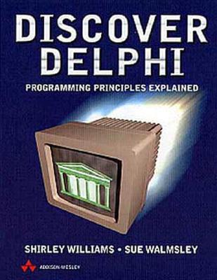 Discover Delphi: Programming Principles Explained - Williams, Shirley (Preface by), and Walmsley, Sue (Preface by), and Walmsey, Susan