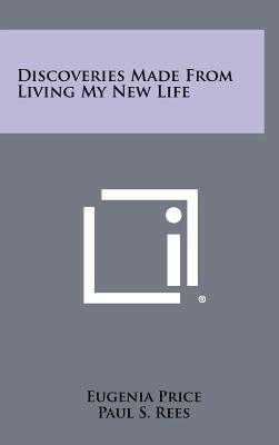 Discoveries Made from Living My New Life - Price, Eugenia, and Rees, Paul S (Introduction by)