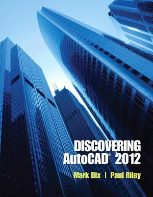 Discovering AutoCAD 2012 - Dix, Mark, and Riley, Paul