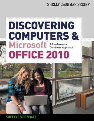 Discovering Computers and Microsoft Office 2010: A Fundamental Combined Approach - Shelly, Gary B, and Vermaat, Misty E