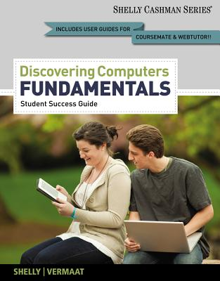 Discovering Computers, Fundamentals - Student Success Guide - Shelly Vermaat, and Shelly, Gary B, and Vermaat, Misty E