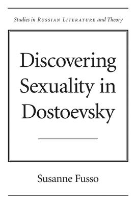 Discovering Sexuality in Dostoevsky - Fusso, Susanne, Ms.