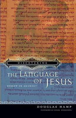 Discovering the Language of Jesus: Hebrew or Aramaic? - Hamp, Douglas