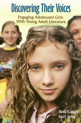 Discovering Their Voices: Engaging Adolescent Girls with Young Adult Literature - Sprague, Marsha M, and Keeling, Kara K