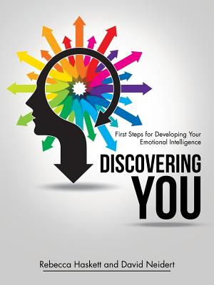 Discovering You: First Steps for Developing Your Emotional Intelligence - Haskett, Rebecca, and Neidert, David