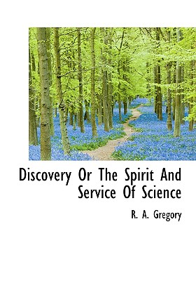 Discovery or the Spirit and Service of Science - Gregory, R A