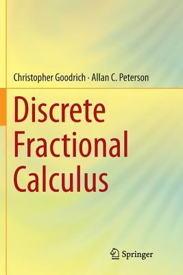 Discrete Fractional Calculus - Goodrich, Christopher, and Peterson, Allan C