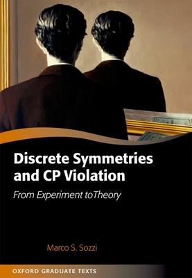 Discrete Symmetries and CP Violation: From Experiment to Theory - Sozzi, Marco