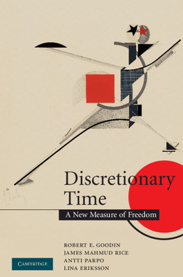 Discretionary Time: A New Measure of Freedom - Goodin, Robert E, and Rice, James Mahmud, and Parpo, Antti