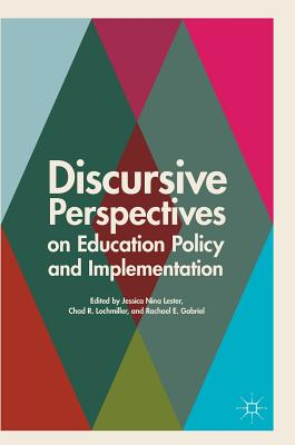 Discursive Perspectives on Education Policy and Implementation - Lester, Jessica Nina (Editor), and Lochmiller, Chad R (Editor), and Gabriel, Rachael E (Editor)