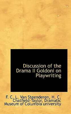 Discussion of the Drama II Goldoni on Playwriting - Steenderen, F C L Van, and Chatfield-Taylor, H C, and Dramatic Museum of Columbia University, Museum Of Columbia University...