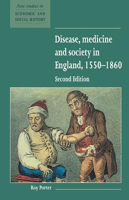 Disease, Medicine and Society in England, 1550-1860 - Porter, Roy, and Kirby, Maurice (Series edited by)