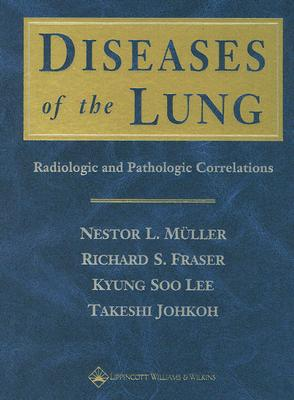 Diseases of the Lung: Radiologic and Pathologic Correlations - Muller, Nestor L, MD, PhD, and Lee, Kyung Soo, MD, and Johkoh, Takeshi, MD, PhD
