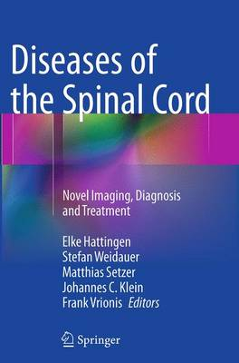 Diseases of the Spinal Cord: Novel Imaging, Diagnosis and Treatment - Hattingen, Elke (Editor)