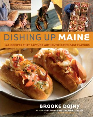 Dishing Up(r) Maine: 165 Recipes That Capture Authentic Down East Flavors - Dojny, Brooke