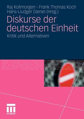 Diskurse Der Deutschen Einheit: Kritik Und Alternativen - Kollmorgen, Raj (Editor), and Koch, Frank Thomas (Editor), and Dienel, Hans-Liudger (Editor)