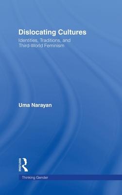 Dislocating Cultures: Identities, Traditions, and Third World Feminism - Narayan, Uma