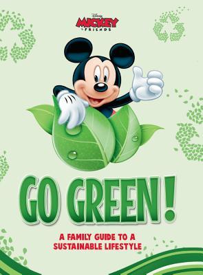 Disney Go Green: A Family Guide to a Sustainable Lifestyle - Finnbogadottir, Gunndis, and Gunnarsdottir, Ellen, and Jonsdottir, Asta