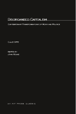 Disorganized Capitalism: Contemporary Transfromation of Work and Politics - Offe, Claus