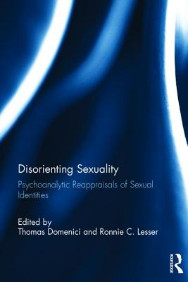 Disorienting Sexuality: Psychoanalytic Reappraisals of Sexual Identities - Domenici, Thomas (Editor), and Harris, Adrienne (Foreword by), and Lesser, Ronnie C (Editor)